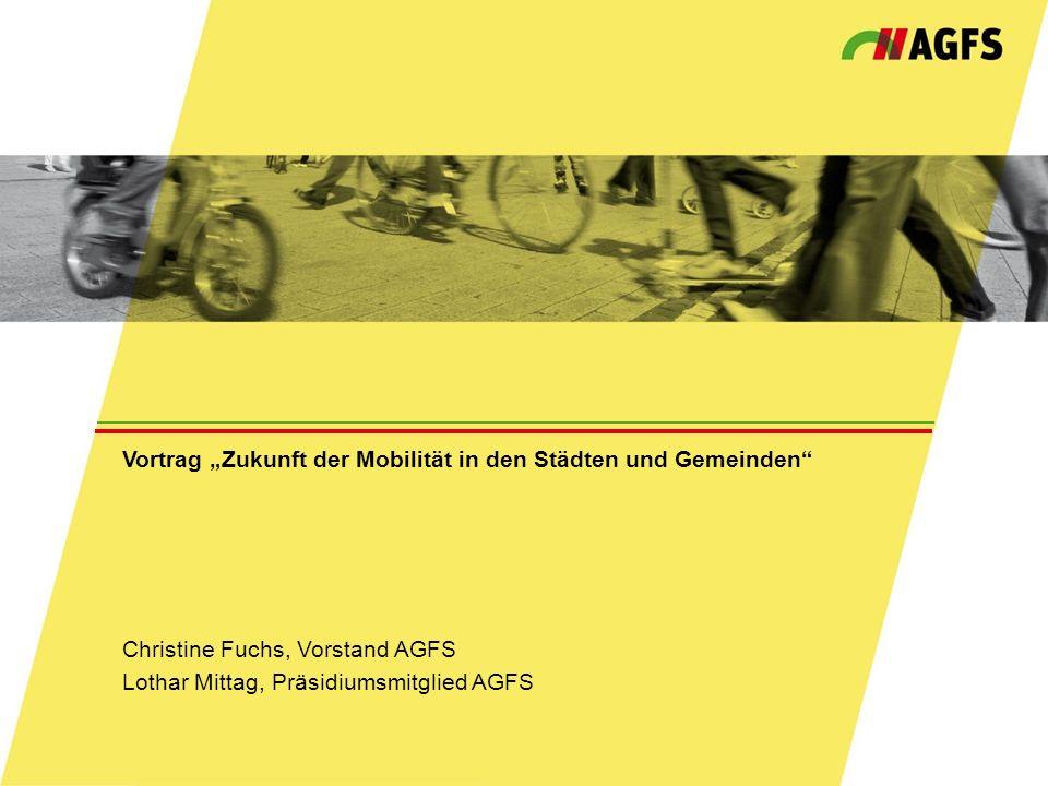 """Vortrag """"Zukunft der Mobilität in den Städten und Gemeinden"""" Christine Fuchs, Vorstand AGFS Lothar Mittag, Präsidiumsmitglied AGFS"""