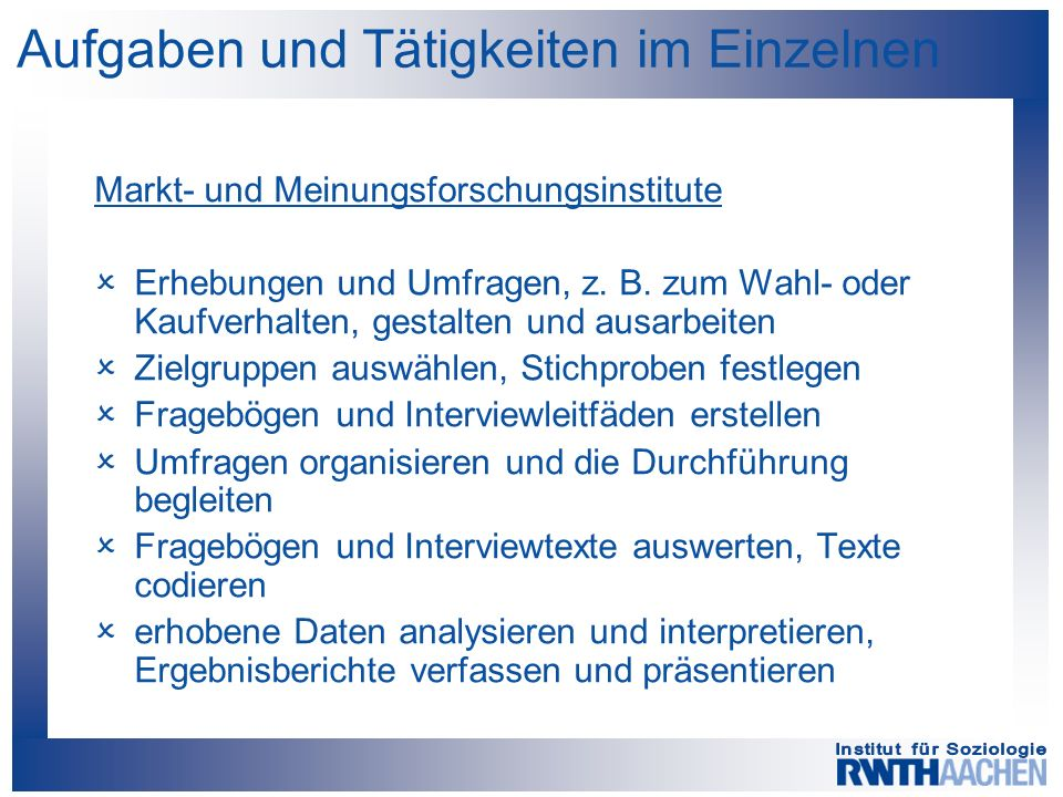 Aufgaben und Tätigkeiten im Einzelnen Markt- und Meinungsforschungsinstitute  Erhebungen und Umfragen, z.