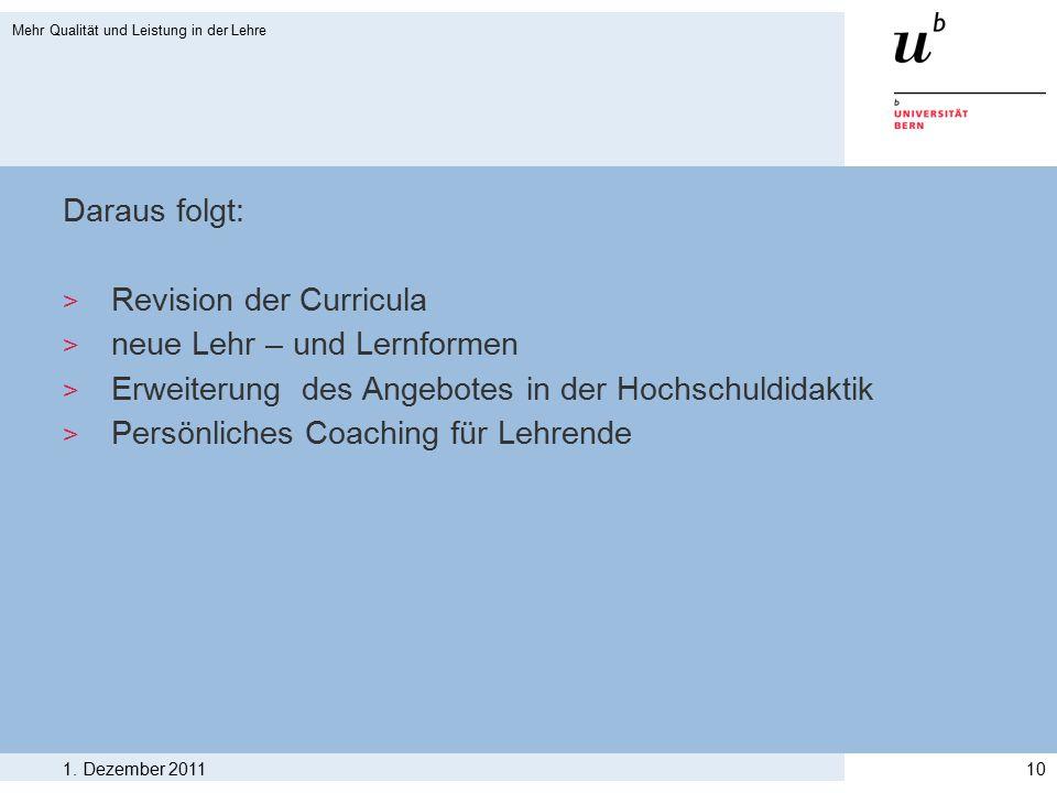 Daraus folgt: > Revision der Curricula > neue Lehr – und Lernformen > Erweiterung des Angebotes in der Hochschuldidaktik > Persönliches Coaching für L