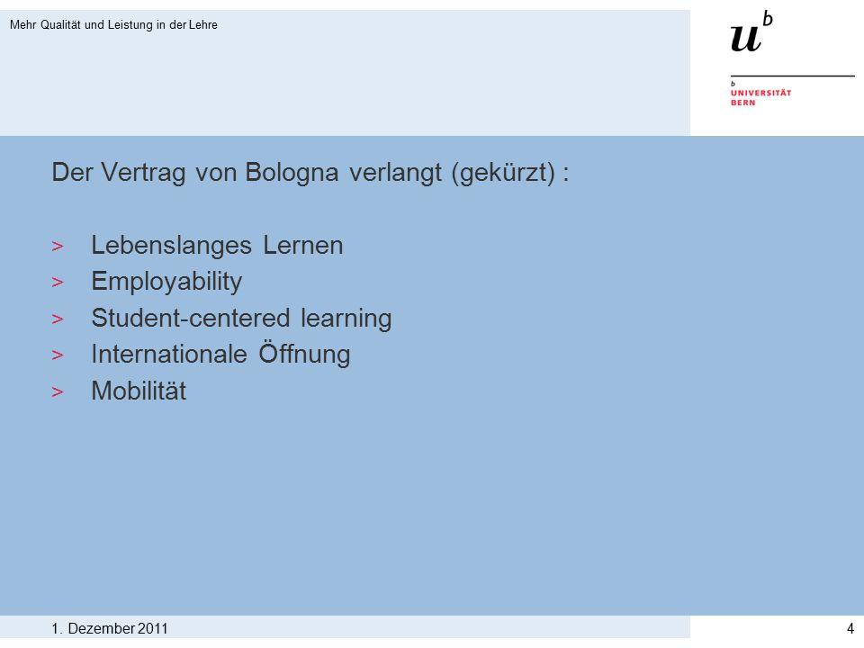 Der Vertrag von Bologna verlangt (gekürzt) : > Lebenslanges Lernen > Employability > Student-centered learning > Internationale Öffnung > Mobilität 1.