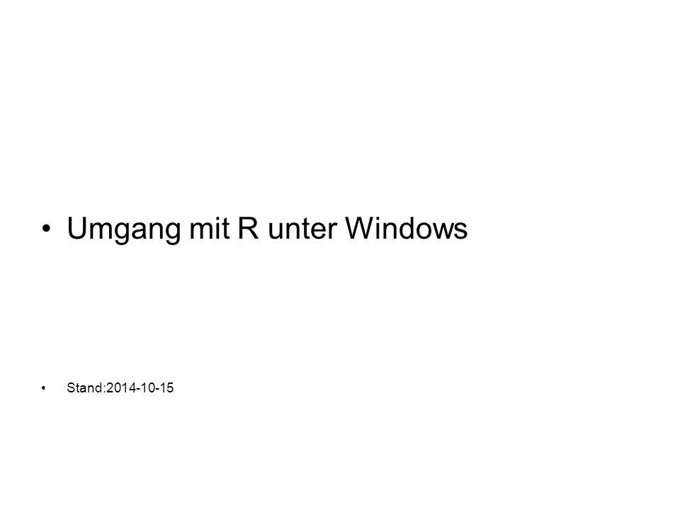 Umgang mit R unter Windows Stand:2014-10-15