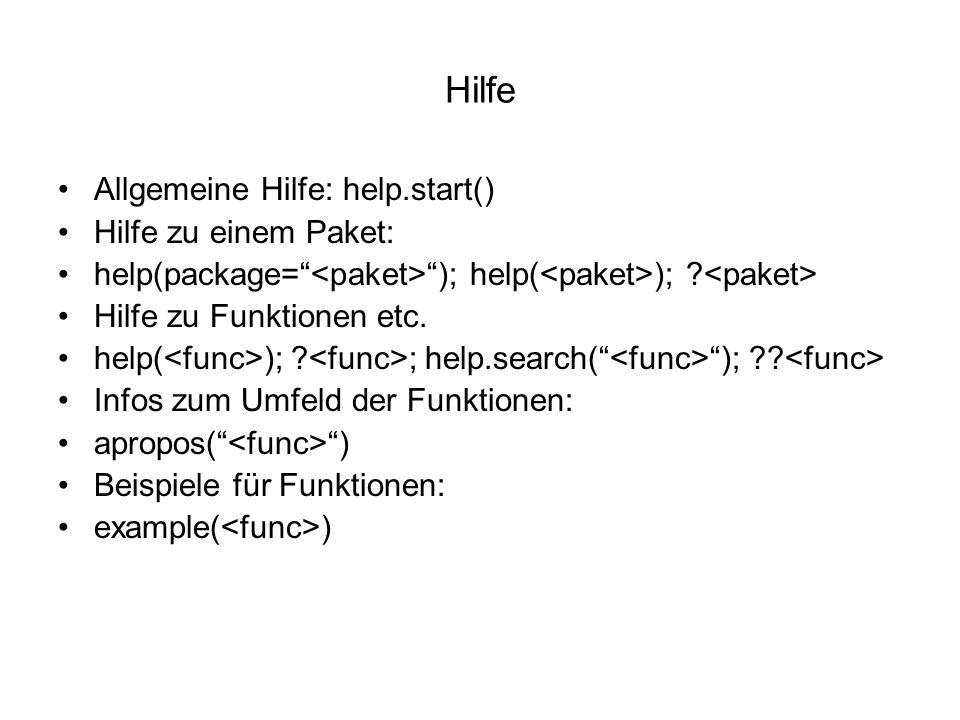 Hilfe Allgemeine Hilfe: help.start() Hilfe zu einem Paket: help(package= ); help( ); .