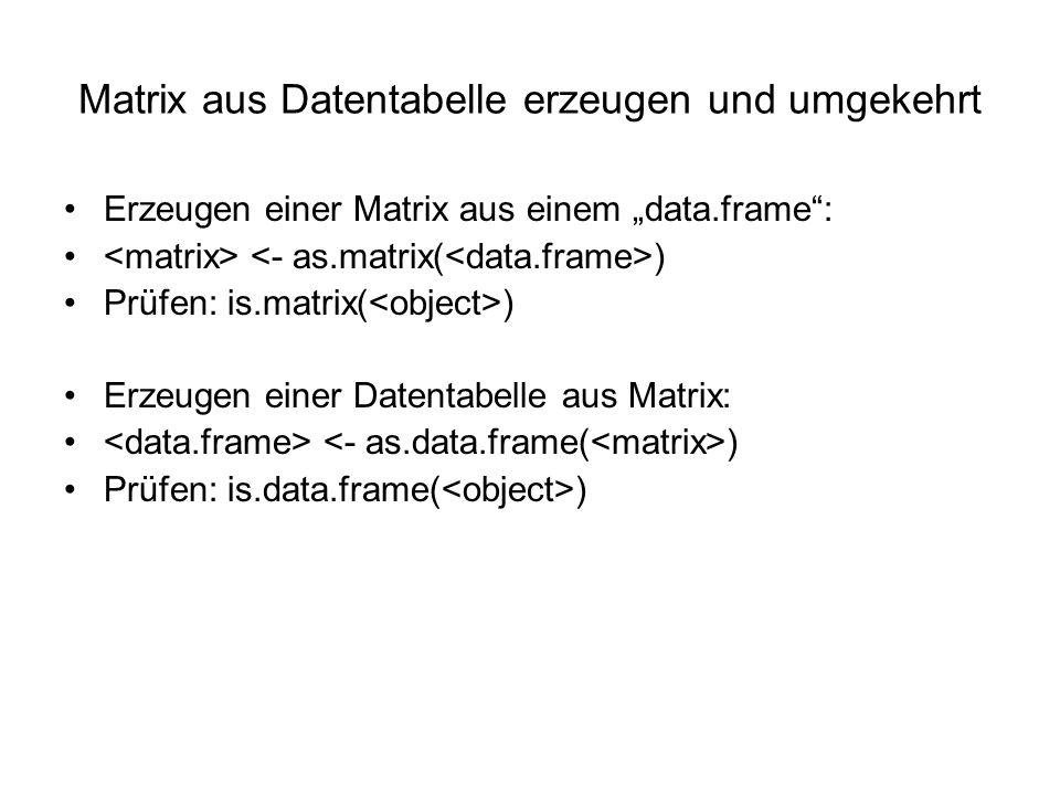 """Matrix aus Datentabelle erzeugen und umgekehrt Erzeugen einer Matrix aus einem """"data.frame : ) Prüfen: is.matrix( ) Erzeugen einer Datentabelle aus Matrix: ) Prüfen: is.data.frame( )"""