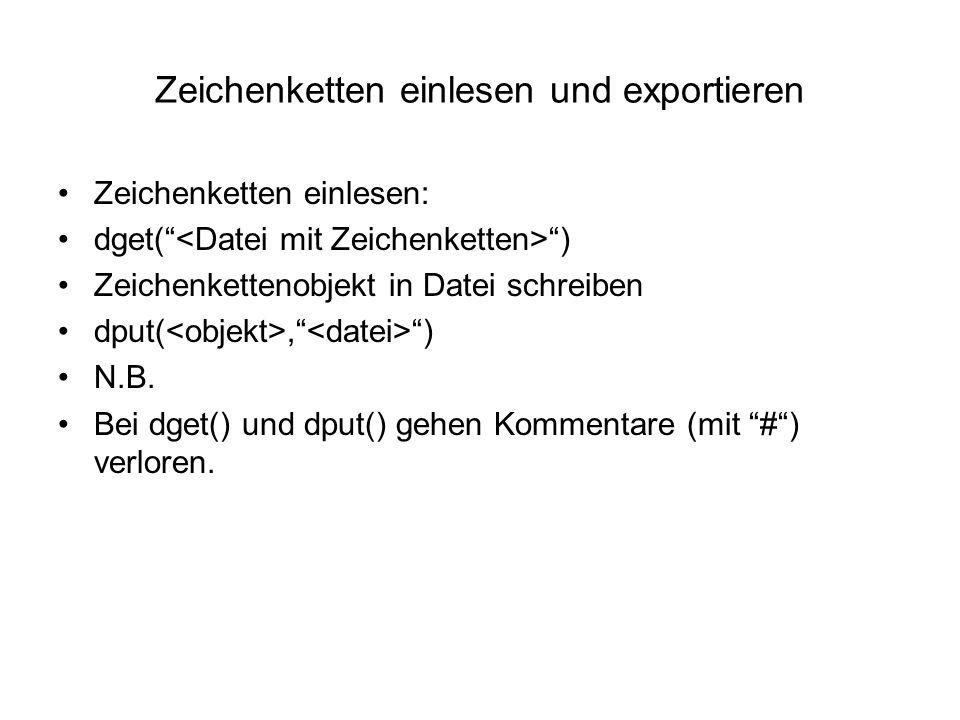 Zeichenketten einlesen und exportieren Zeichenketten einlesen: dget( ) Zeichenkettenobjekt in Datei schreiben dput(, ) N.B.