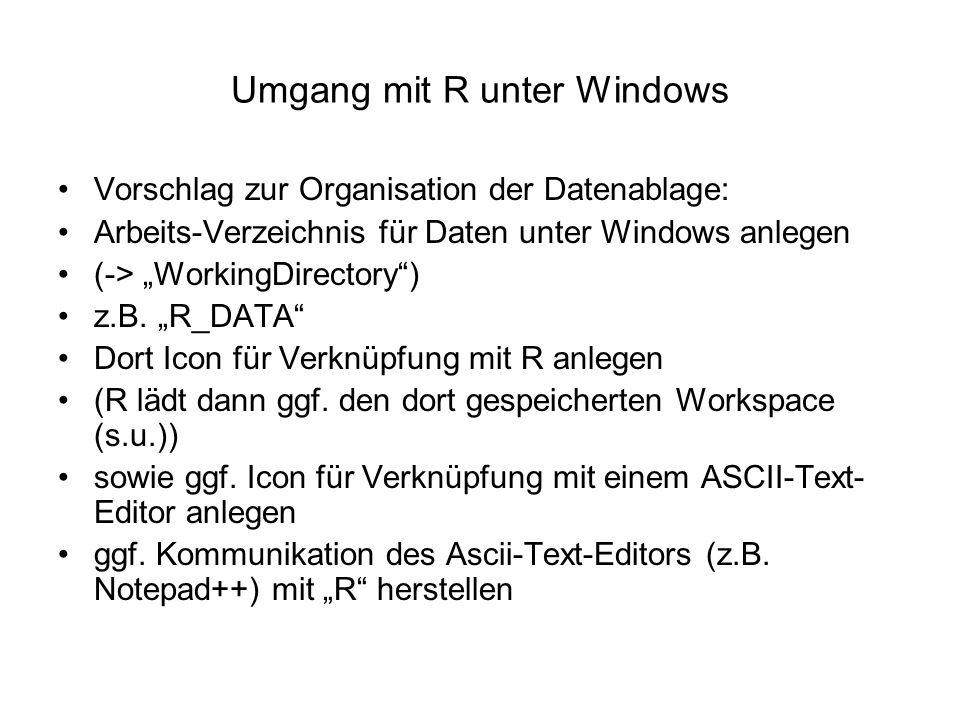 """Umgang mit R unter Windows Vorschlag zur Organisation der Datenablage: Arbeits-Verzeichnis für Daten unter Windows anlegen (-> """"WorkingDirectory ) z.B."""