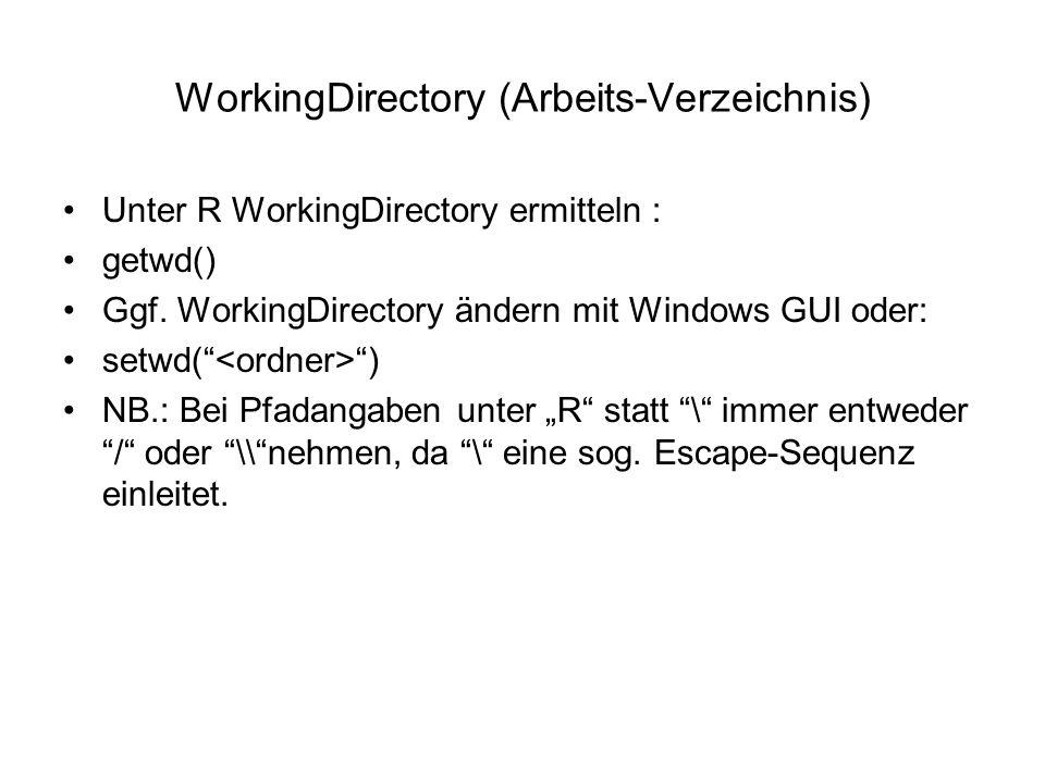 WorkingDirectory (Arbeits-Verzeichnis) Unter R WorkingDirectory ermitteln : getwd() Ggf.