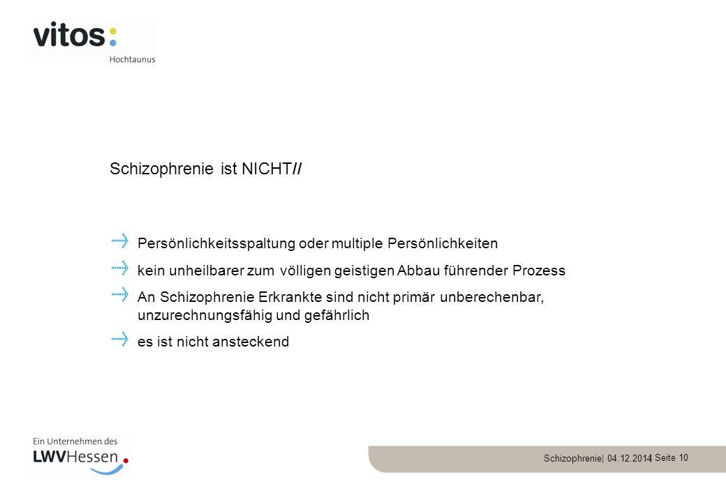 Schizophrenie| 04.12.2014 | Seite 10 Persönlichkeitsspaltung oder multiple Persönlichkeiten kein unheilbarer zum völligen geistigen Abbau führender Pr