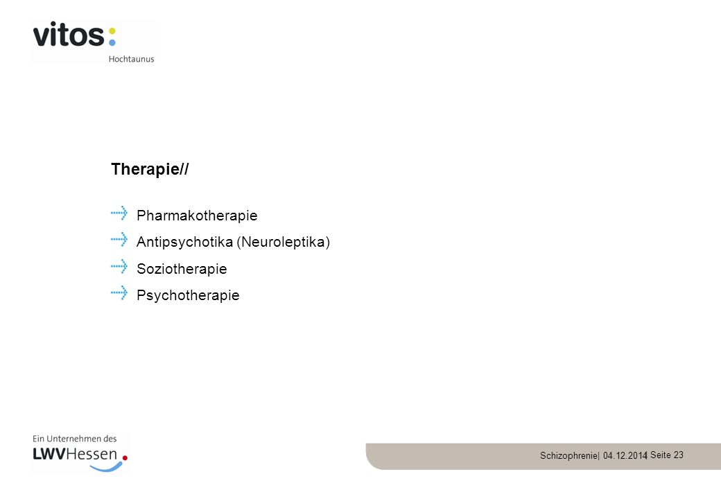 Schizophrenie| 04.12.2014 | Seite 23 Pharmakotherapie Antipsychotika (Neuroleptika) Soziotherapie Psychotherapie Therapie//