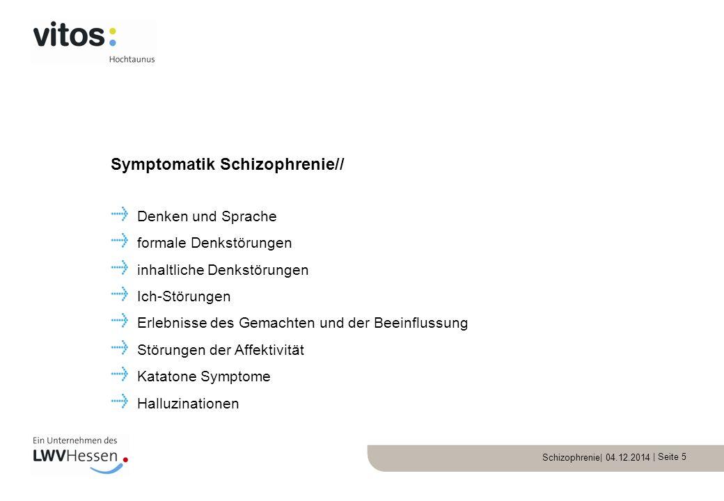 Schizophrenie| 04.12.2014 | Seite 5 Denken und Sprache formale Denkstörungen inhaltliche Denkstörungen Ich-Störungen Erlebnisse des Gemachten und der