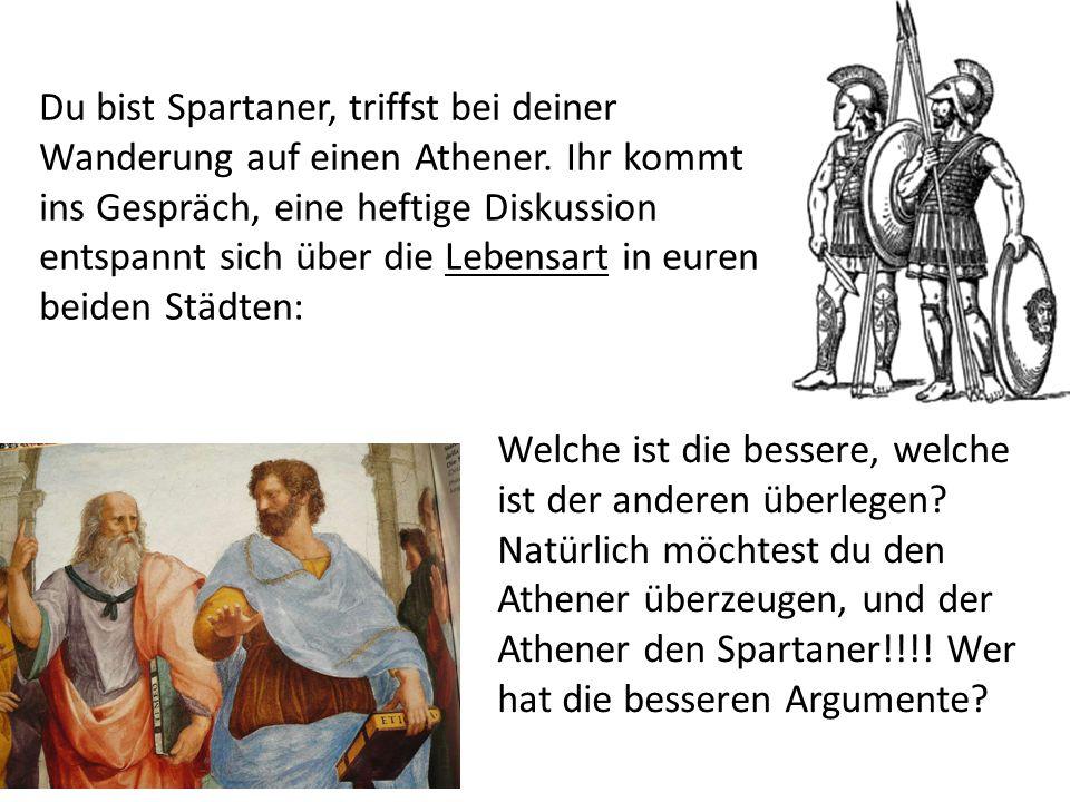 Du bist Spartaner, triffst bei deiner Wanderung auf einen Athener.