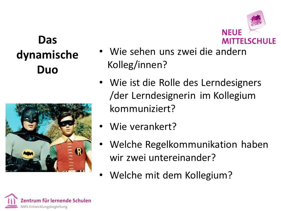 Das dynamische Duo Wie sehen uns zwei die andern Kolleg/innen? Wie ist die Rolle des Lerndesigners /der Lerndesignerin im Kollegium kommuniziert? Wie