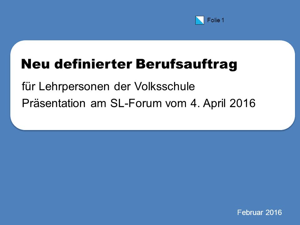 Folie 1 Neu definierter Berufsauftrag für Lehrpersonen der Volksschule Präsentation am SL-Forum vom 4.