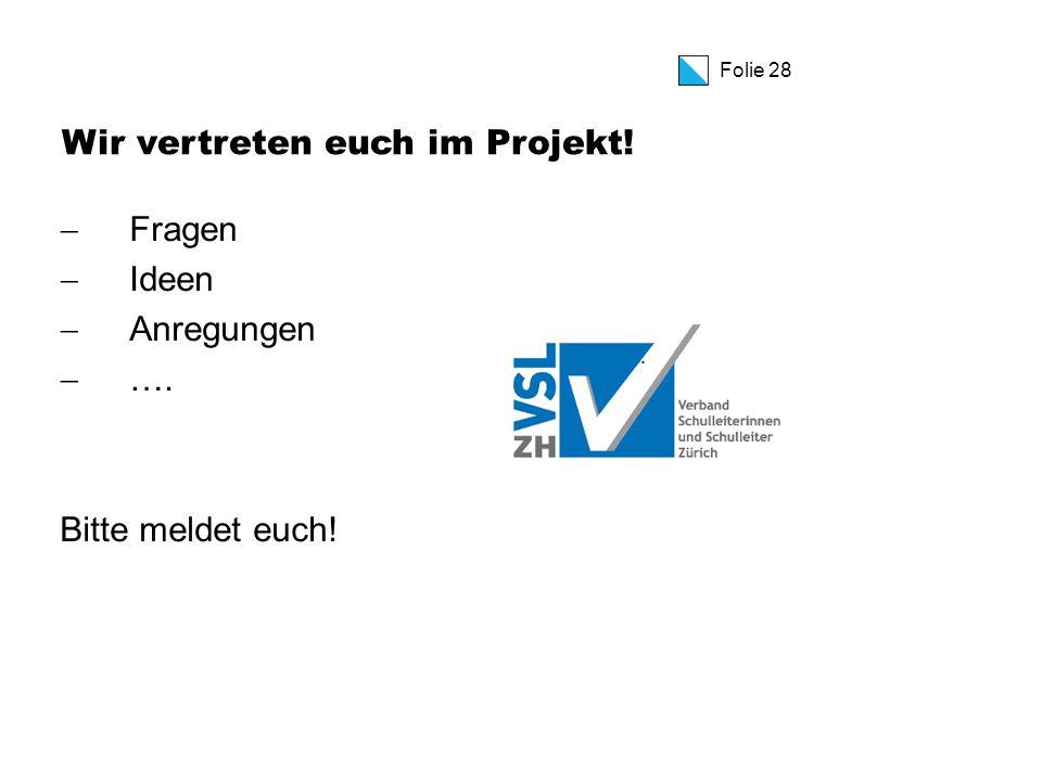 Folie 28 Wir vertreten euch im Projekt!  Fragen  Ideen  Anregungen  …. Bitte meldet euch!