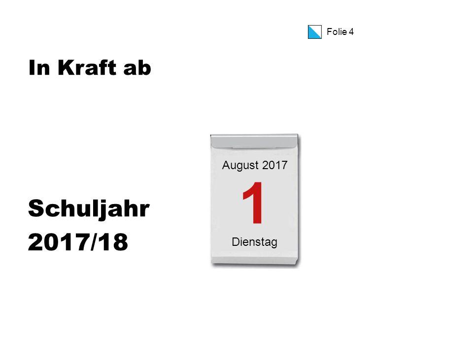 Folie 4 In Kraft ab Schuljahr 2017/18 1 Dienstag August 2017