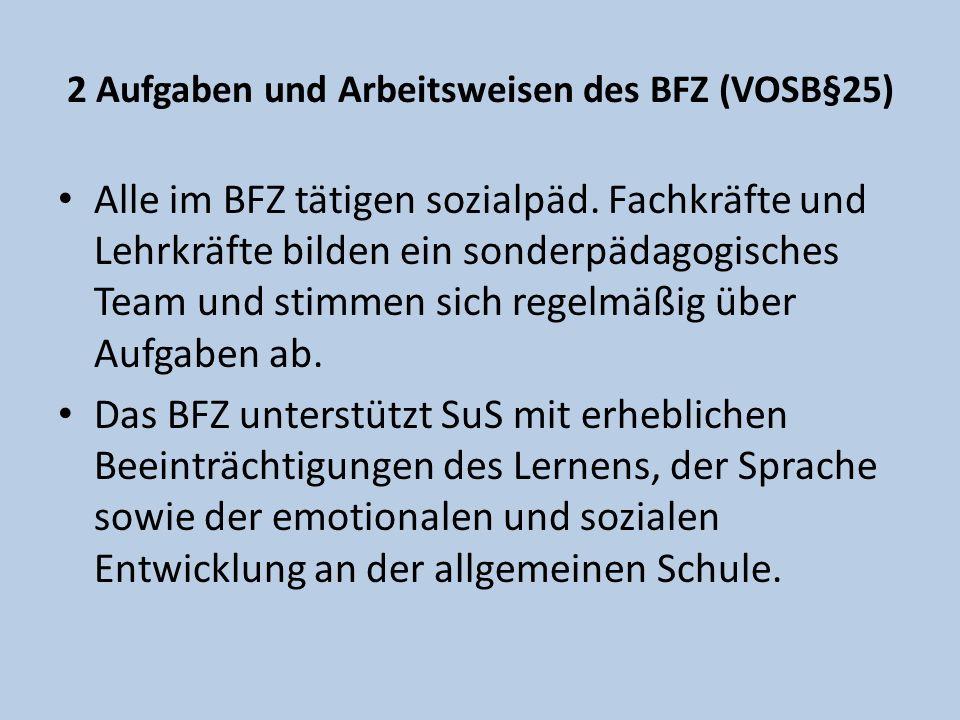 2 Aufgaben und Arbeitsweisen des BFZ (VOSB§25) Alle im BFZ tätigen sozialpäd. Fachkräfte und Lehrkräfte bilden ein sonderpädagogisches Team und stimme