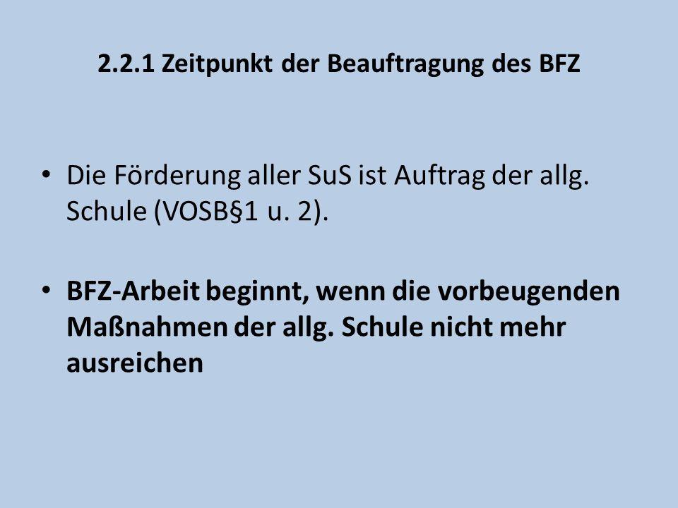 2.2.1 Zeitpunkt der Beauftragung des BFZ Die Förderung aller SuS ist Auftrag der allg. Schule (VOSB§1 u. 2). BFZ-Arbeit beginnt, wenn die vorbeugenden