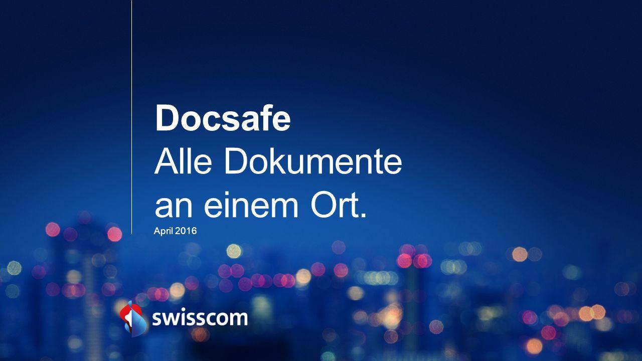 Docsafe Alle Dokumente an einem Ort. April 2016