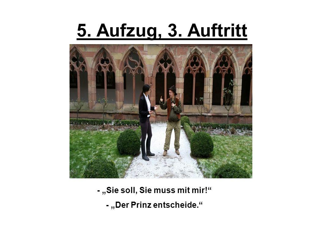 """5. Aufzug, 3. Auftritt - """"Sie soll, Sie muss mit mir! - """"Der Prinz entscheide."""