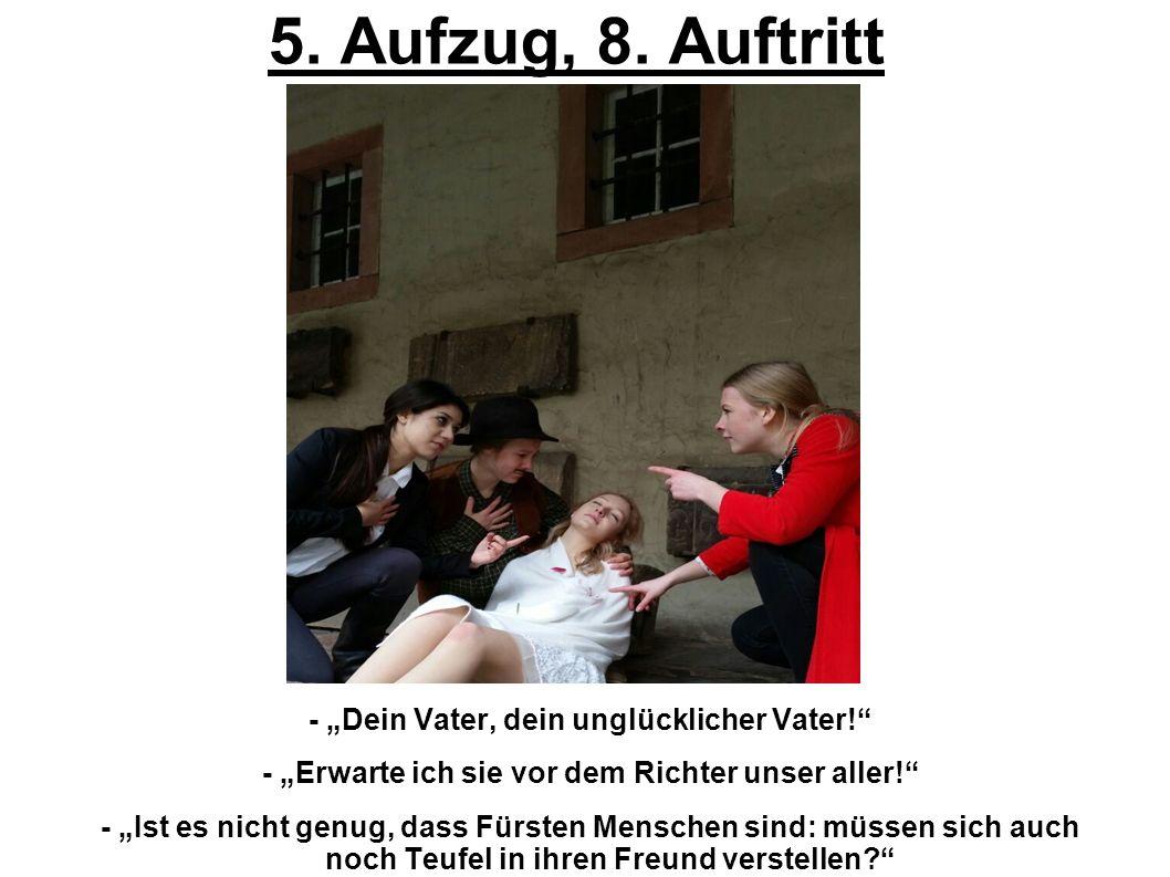 """5. Aufzug, 8. Auftritt - """"Dein Vater, dein unglücklicher Vater!"""" - """"Erwarte ich sie vor dem Richter unser aller!"""" - """"Ist es nicht genug, dass Fürsten"""