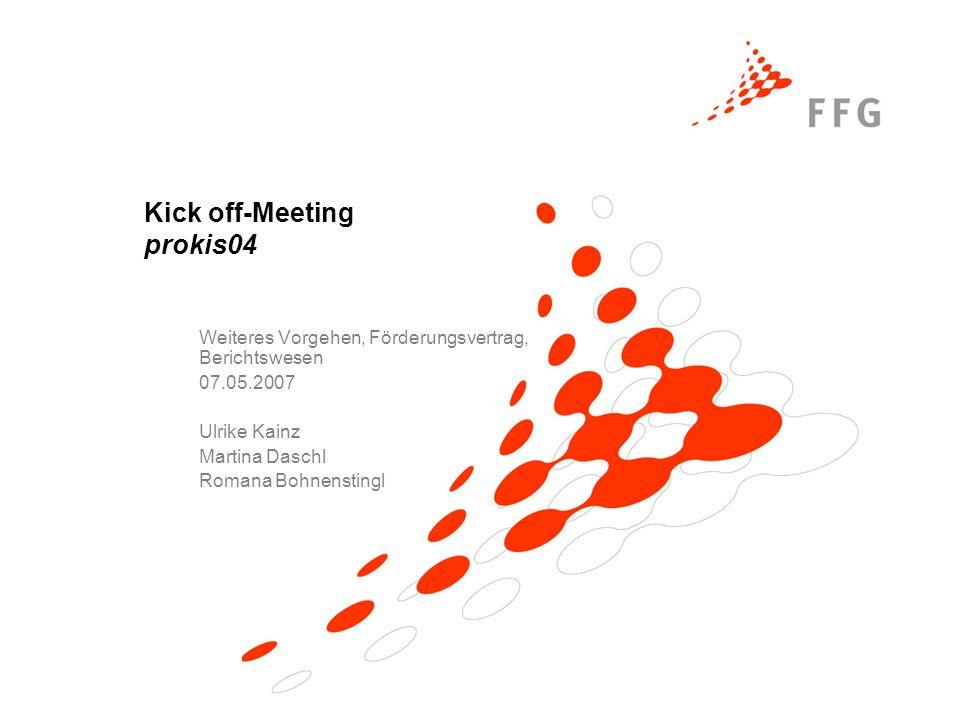Kick off-Meeting prokis04 Weiteres Vorgehen, Förderungsvertrag, Berichtswesen 07.05.2007 Ulrike Kainz Martina Daschl Romana Bohnenstingl