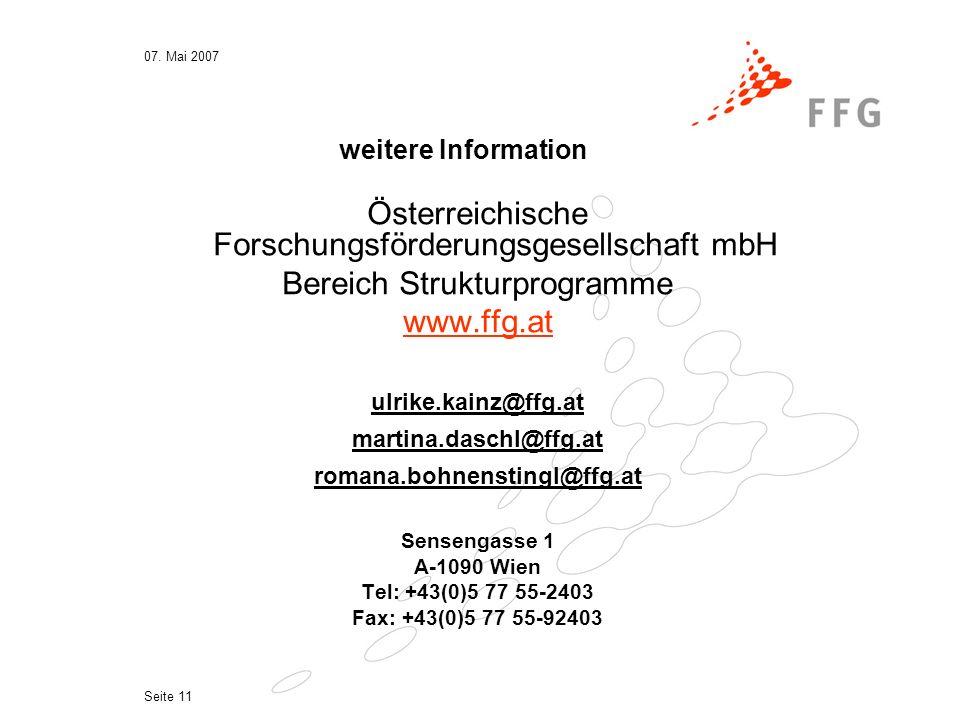 07. Mai 2007 Seite 11 weitere Information Österreichische Forschungsförderungsgesellschaft mbH Bereich Strukturprogramme www.ffg.at ulrike.kainz@ffg.a