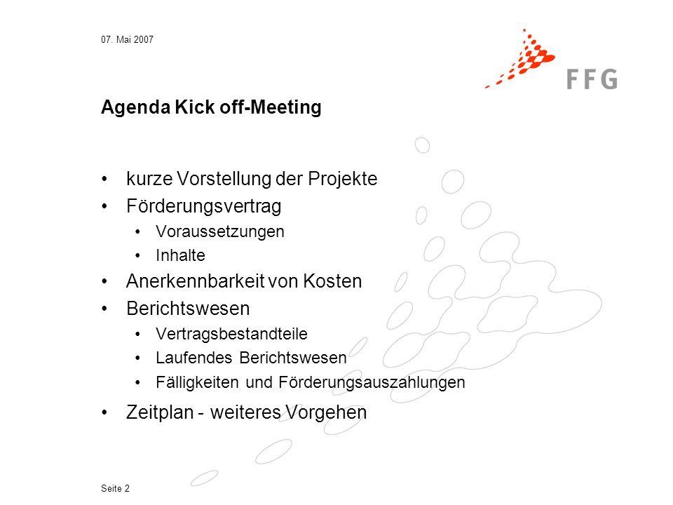 07. Mai 2007 Seite 2 Agenda Kick off-Meeting kurze Vorstellung der Projekte Förderungsvertrag Voraussetzungen Inhalte Anerkennbarkeit von Kosten Beric