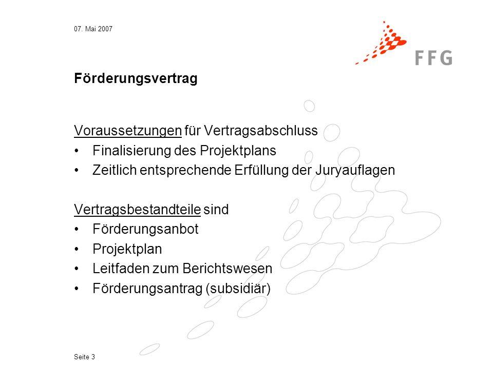 07. Mai 2007 Seite 3 Förderungsvertrag Voraussetzungen für Vertragsabschluss Finalisierung des Projektplans Zeitlich entsprechende Erfüllung der Jurya