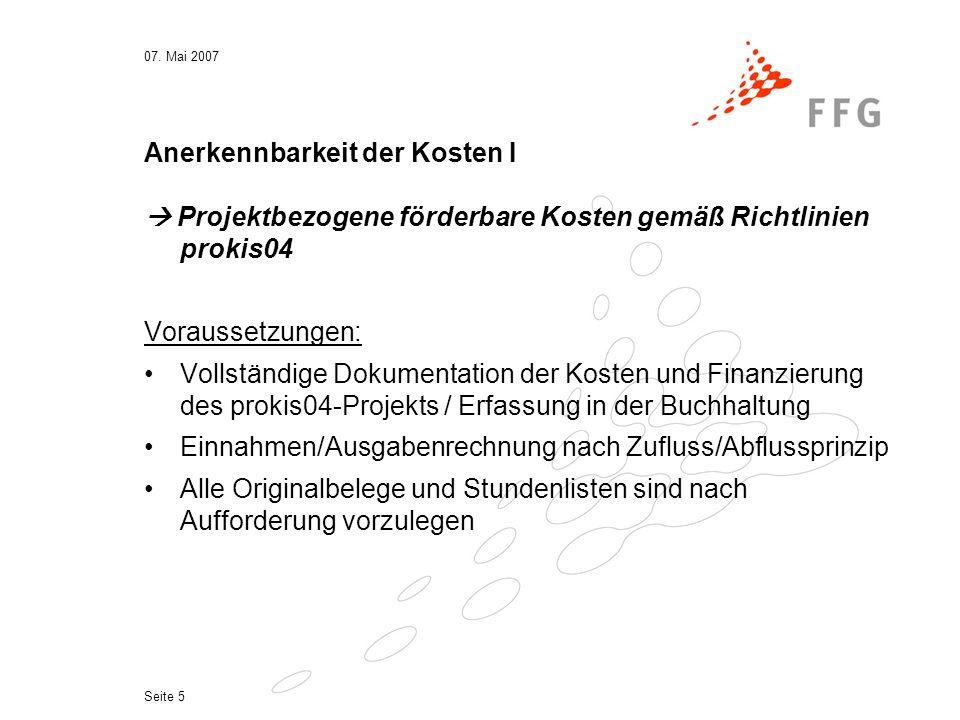 07. Mai 2007 Seite 5 Anerkennbarkeit der Kosten I  Projektbezogene förderbare Kosten gemäß Richtlinien prokis04 Voraussetzungen: Vollständige Dokumen