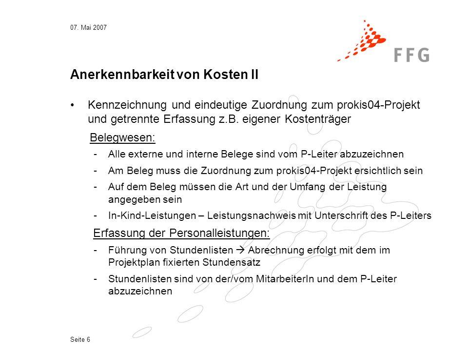 07. Mai 2007 Seite 6 Anerkennbarkeit von Kosten II Kennzeichnung und eindeutige Zuordnung zum prokis04-Projekt und getrennte Erfassung z.B. eigener Ko