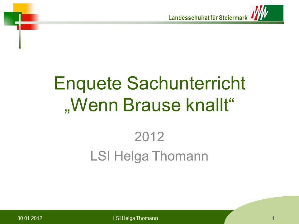 "Landesschulrat für Steiermark Formatvorlage © Rene Patak Enquete Sachunterricht ""Wenn Brause knallt"" 2012 LSI Helga Thomann 30.01.20121LSI Helga Thoma"