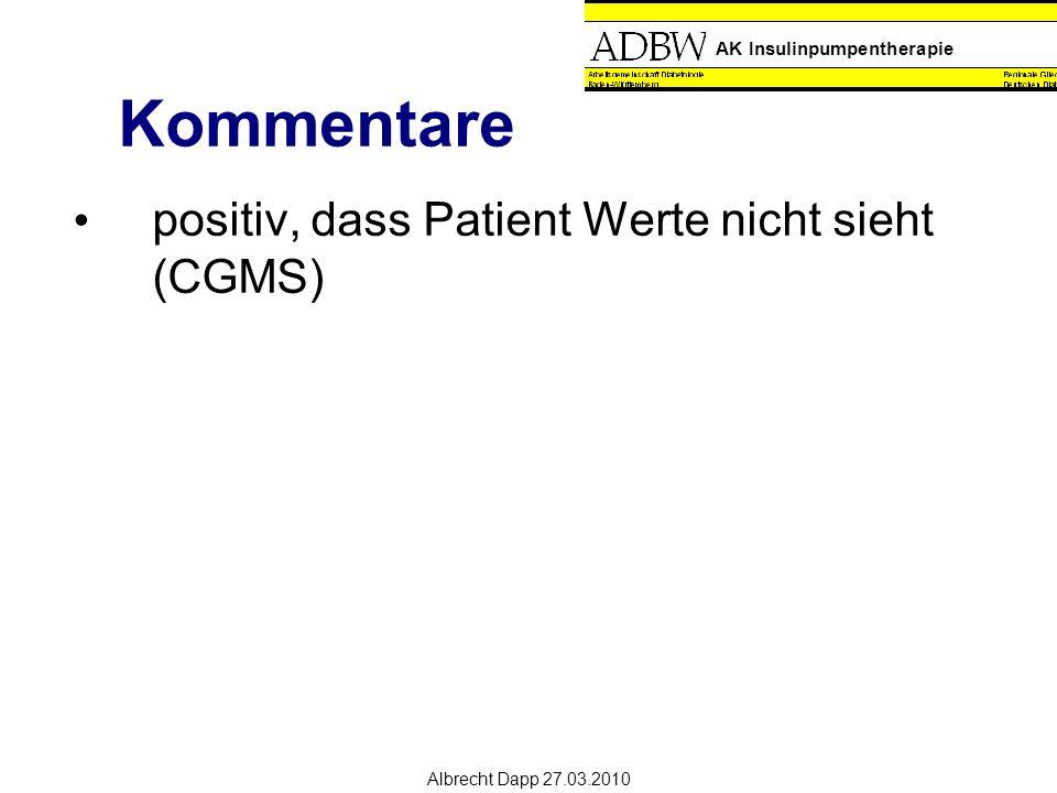 AK Insulinpumpentherapie Albrecht Dapp 27.03.2010 Kommentare positiv, dass Patient Werte nicht sieht (CGMS)