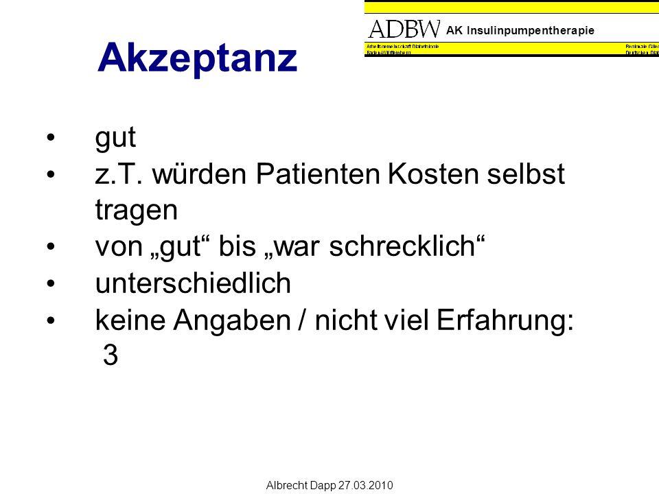 AK Insulinpumpentherapie Albrecht Dapp 27.03.2010 Akzeptanz gut z.T.