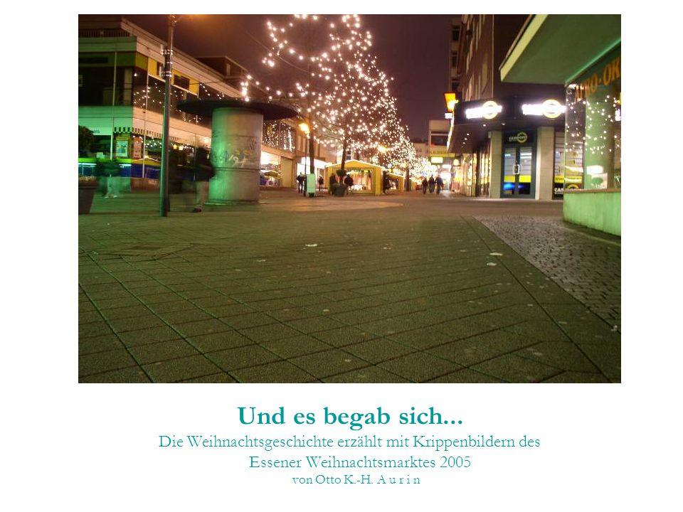 Und es begab sich... Die Weihnachtsgeschichte erzählt mit Krippenbildern des Essener Weihnachtsmarktes 2005 von Otto K.-H. A u r i n