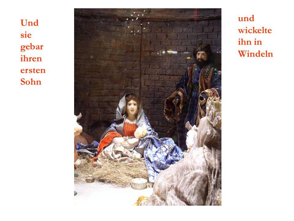 Und sie gebar ihren ersten Sohn und wickelte ihn in Windeln
