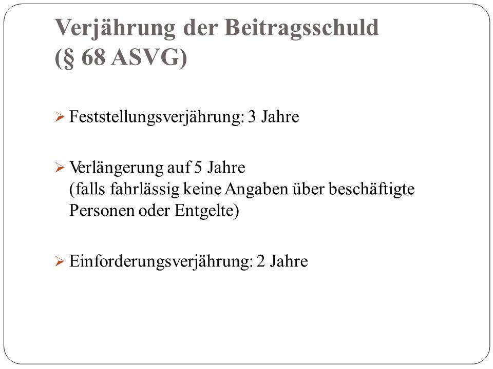 Verjährung der Beitragsschuld (§ 68 ASVG)  Feststellungsverjährung: 3 Jahre  Verlängerung auf 5 Jahre (falls fahrlässig keine Angaben über beschäftigte Personen oder Entgelte)  Einforderungsverjährung: 2 Jahre