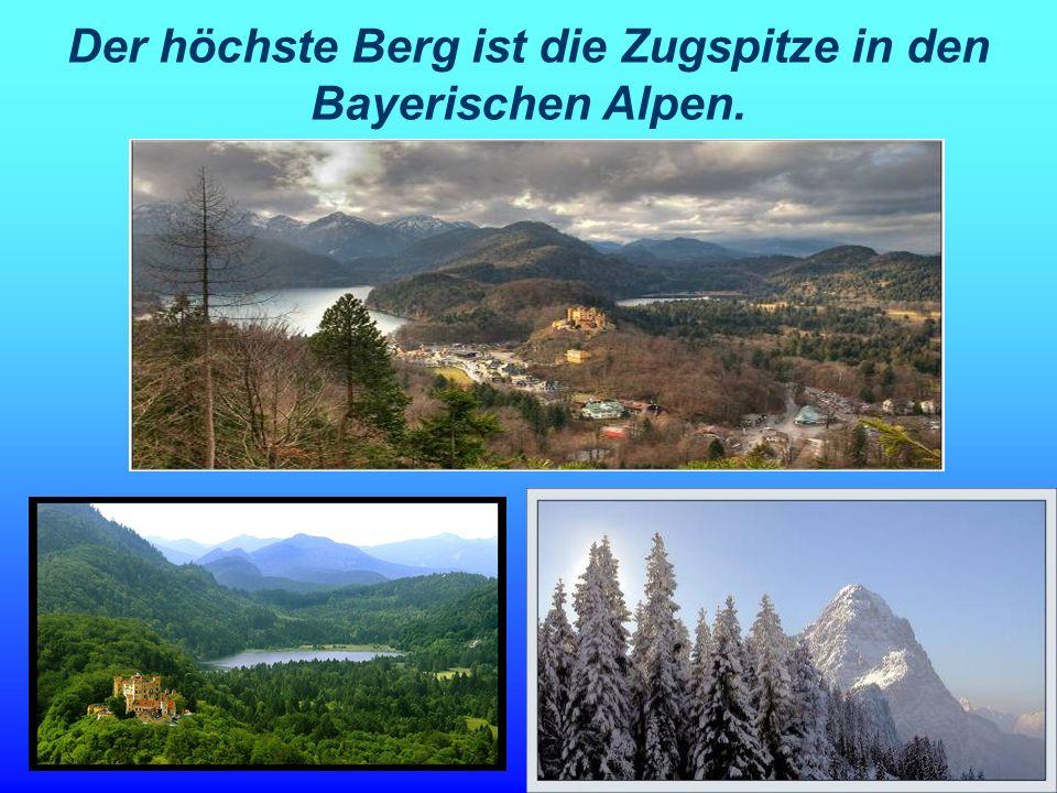 Der höchste Berg ist die Zugspitze in den Bayerischen Alpen.