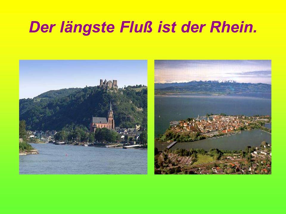 Der längste Fluß ist der Rhein.