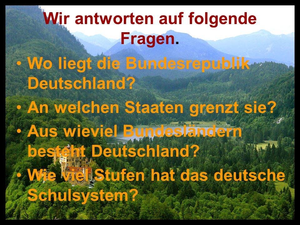 Wir antworten auf folgende Fragen. Wo liegt die Bundesrepublik Deutschland.