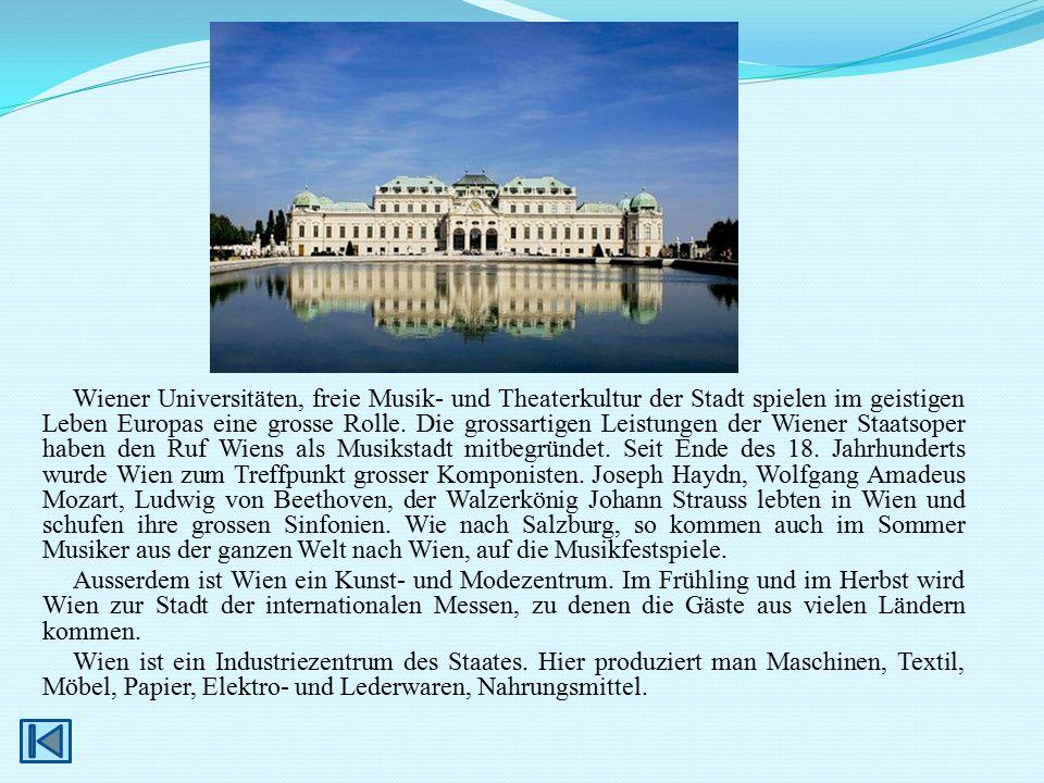Wiener Universitäten, freie Musik- und Theaterkultur der Stadt spielen im geistigen Leben Europas eine grosse Rolle. Die grossartigen Leistungen der W