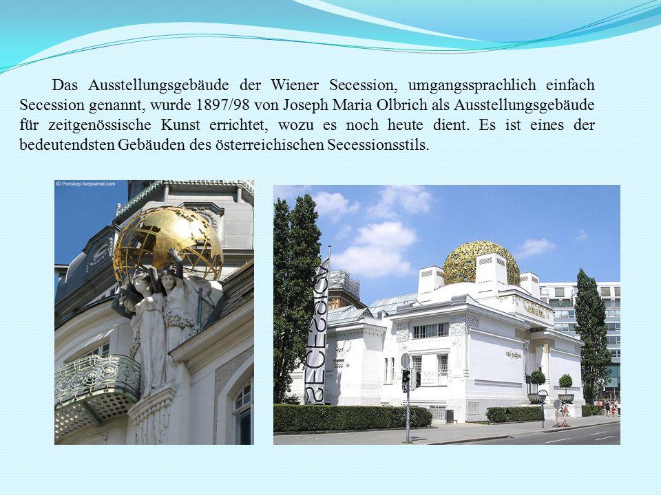Das Ausstellungsgebäude der Wiener Secession, umgangssprachlich einfach Secession genannt, wurde 1897/98 von Joseph Maria Olbrich als Ausstellungsgebäude für zeitgenössische Kunst errichtet, wozu es noch heute dient.