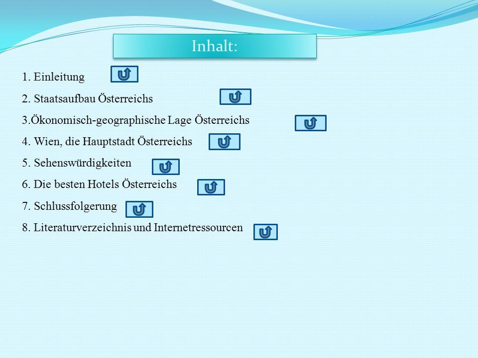 Inhalt: 1. Einleitung 2. Staatsaufbau Österreichs 3.Ökonomisch-geographische Lage Österreichs 4. Wien, die Hauptstadt Österreichs 5. Sehenswürdigkeite