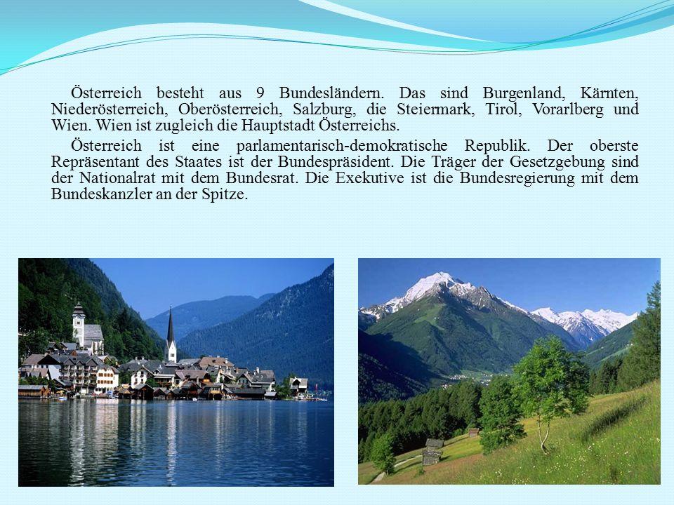 Österreich besteht aus 9 Bundesländern. Das sind Burgenland, Kärnten, Niederösterreich, Oberösterreich, Salzburg, die Steiermark, Tirol, Vorarlberg un