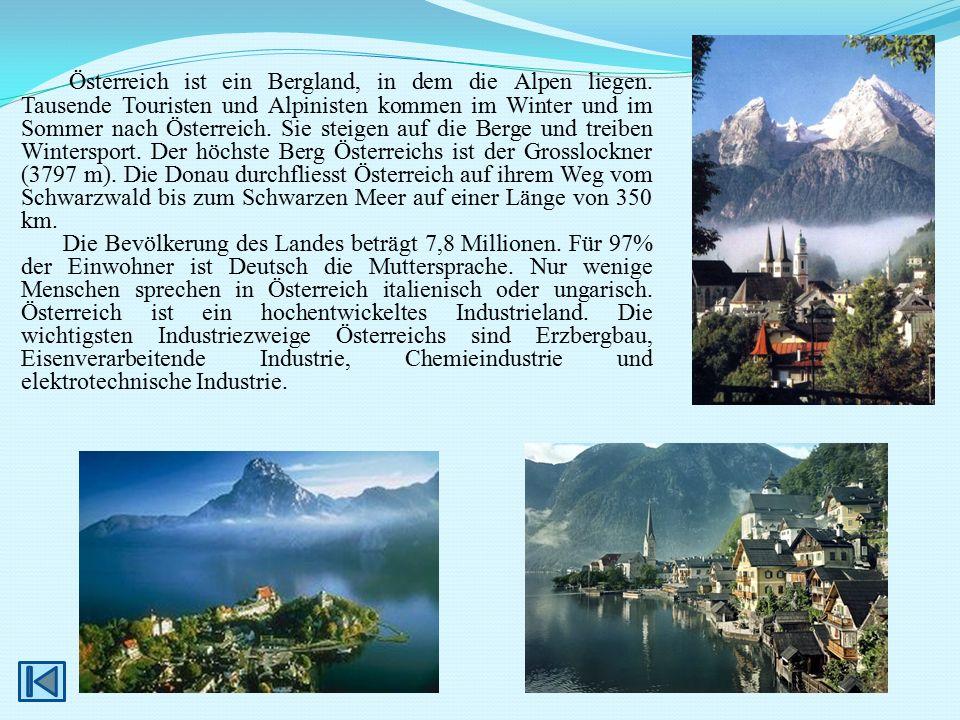 Österreich ist ein Bergland, in dem die Alpen liegen. Tausende Touristen und Alpinisten kommen im Winter und im Sommer nach Österreich. Sie steigen au