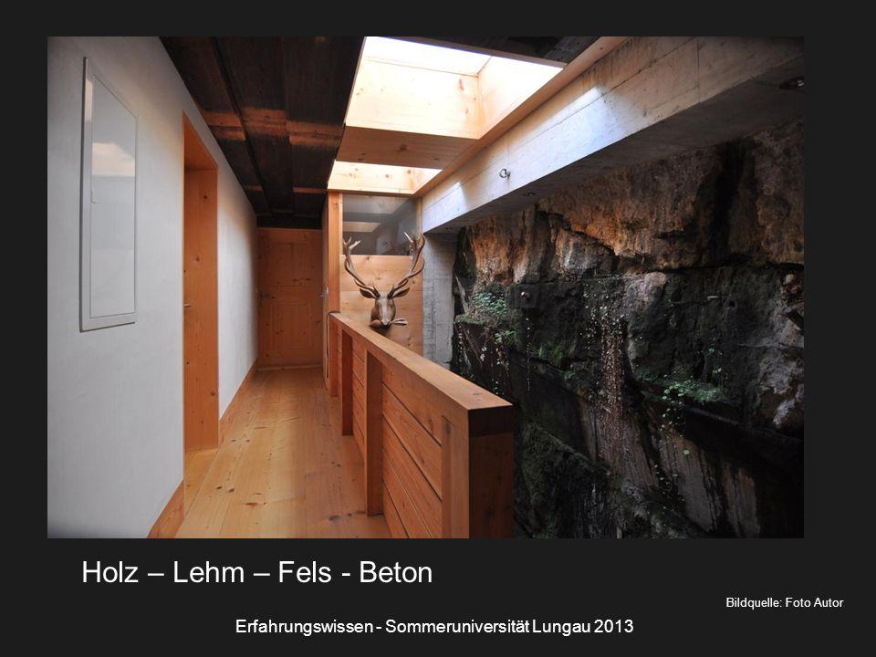 Bildquelle: Foto Autor Holz – Lehm – Fels - Beton Erfahrungswissen - Sommeruniversität Lungau 2013