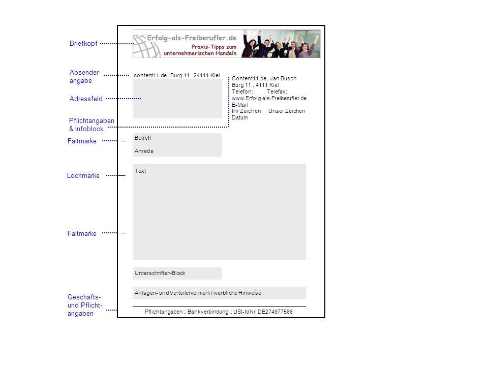 Briefkopf Adressfeld Absender- angabe content11.de. Burg 11. 24111 Kiel Content11.de. Jan Busch Burg 11. 4111 Kiel Telefon: Telefax: www.Erfolg-als-Fr