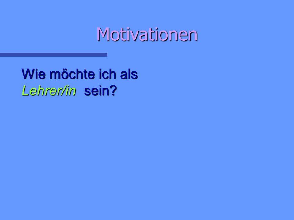 Wie möchte ich als Lehrer/in sein Motivationen