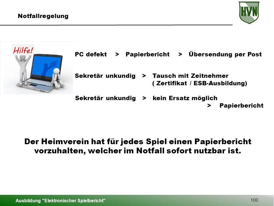 Ausbildung Elektronischer Spielbericht 100 Notfallregelung PC defekt > Papierbericht > Übersendung per Post Der Heimverein hat für jedes Spiel einen Papierbericht vorzuhalten, welcher im Notfall sofort nutzbar ist.
