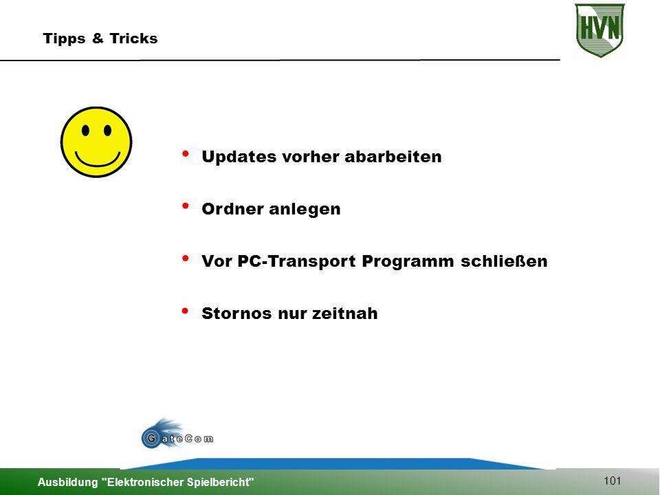 Ausbildung Elektronischer Spielbericht 101 Tipps & Tricks Updates vorher abarbeiten Stornos nur zeitnah Ordner anlegen Vor PC-Transport Programm schließen