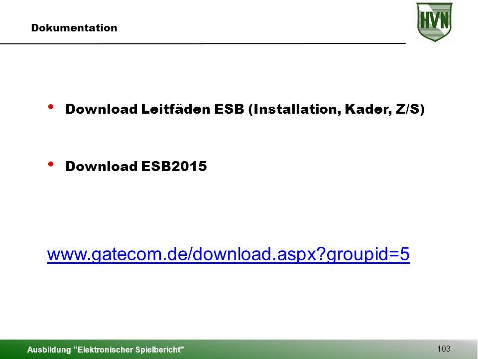 Ausbildung Elektronischer Spielbericht 103 Dokumentation Download Leitfäden ESB (Installation, Kader, Z/S) Download ESB2015 www.gatecom.de/download.aspx?groupid=5