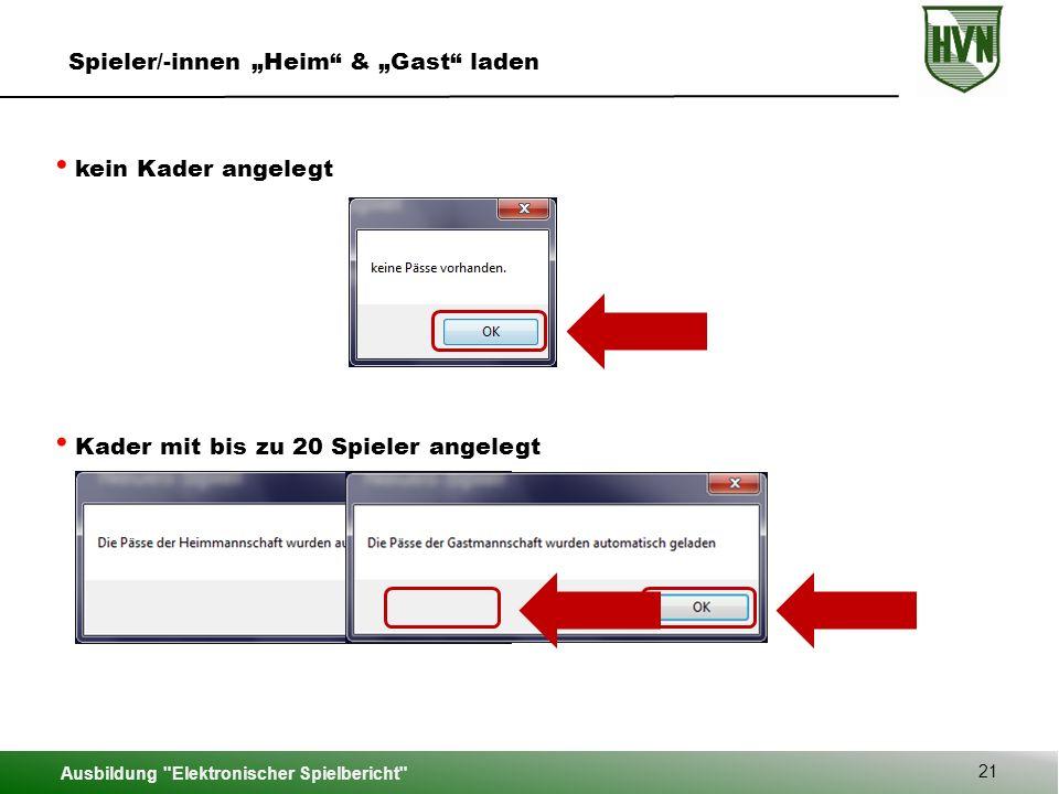 """Ausbildung Elektronischer Spielbericht 21 Spieler/-innen """"Heim & """"Gast laden kein Kader angelegt Kader mit bis zu 20 Spieler angelegt"""